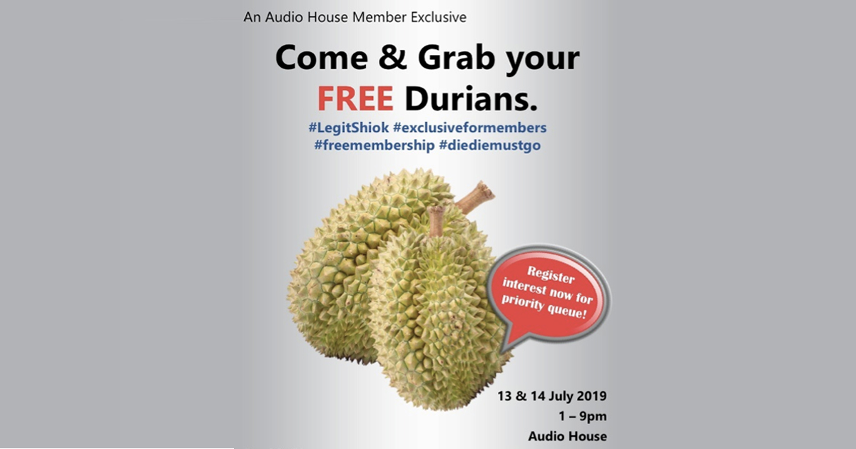 Claim your free Durians at Audio House this 13 and 14 July, without any purchases required!